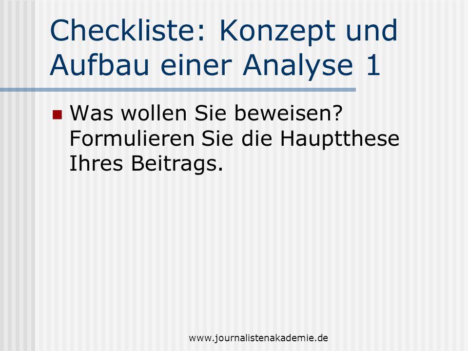 www.journalistenakademie.de Checkliste: Konzept und Aufbau einer Analyse 1 Was wollen Sie beweisen? Formulieren Sie die Hauptthese Ihres Beitrags.