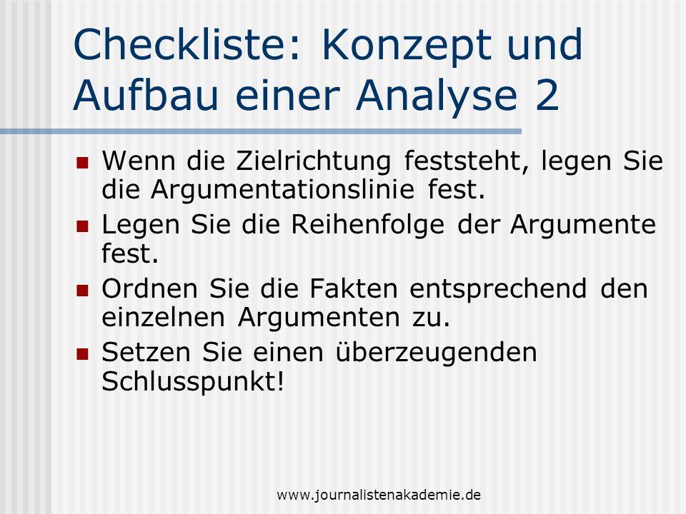 www.journalistenakademie.de Checkliste: Konzept und Aufbau einer Analyse 2 Wenn die Zielrichtung feststeht, legen Sie die Argumentationslinie fest. Le
