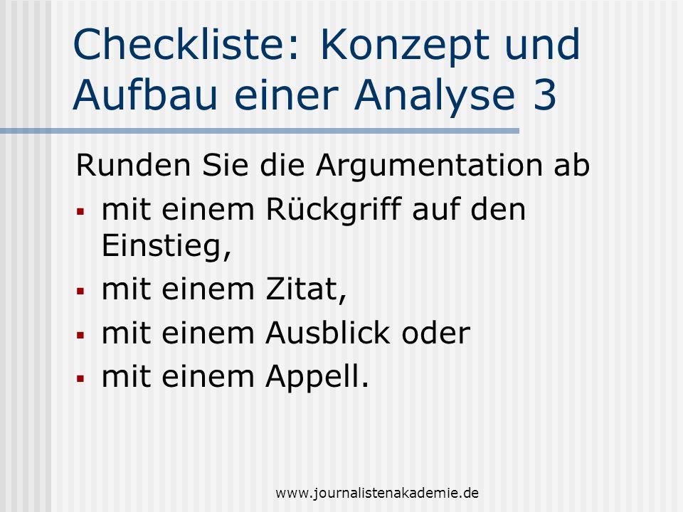 www.journalistenakademie.de Checkliste: Konzept und Aufbau einer Analyse 3 Runden Sie die Argumentation ab mit einem Rückgriff auf den Einstieg, mit e