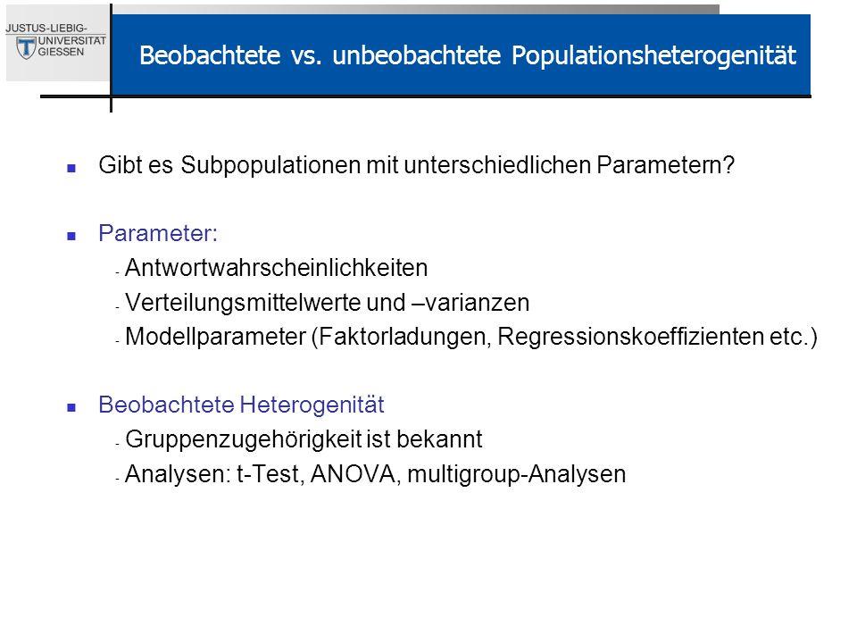 Beobachtete vs. unbeobachtete Populationsheterogenität Gibt es Subpopulationen mit unterschiedlichen Parametern? Parameter: - Antwortwahrscheinlichkei