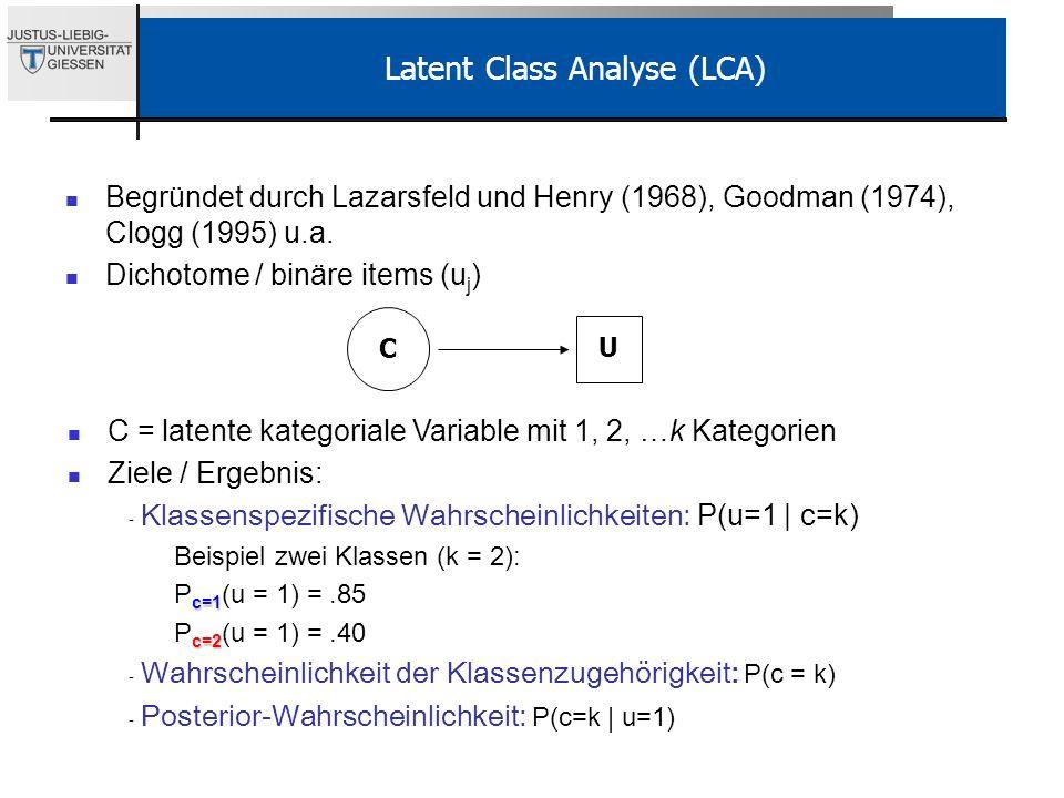 Latent Class Analyse (LCA) Begründet durch Lazarsfeld und Henry (1968), Goodman (1974), Clogg (1995) u.a. Dichotome / binäre items (u j ) C U C = late