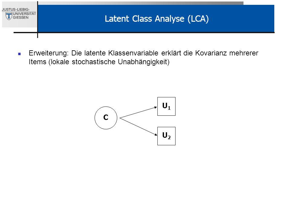Latent Class Analyse (LCA) Erweiterung: Die latente Klassenvariable erklärt die Kovarianz mehrerer Items (lokale stochastische Unabhängigkeit) C U1U1