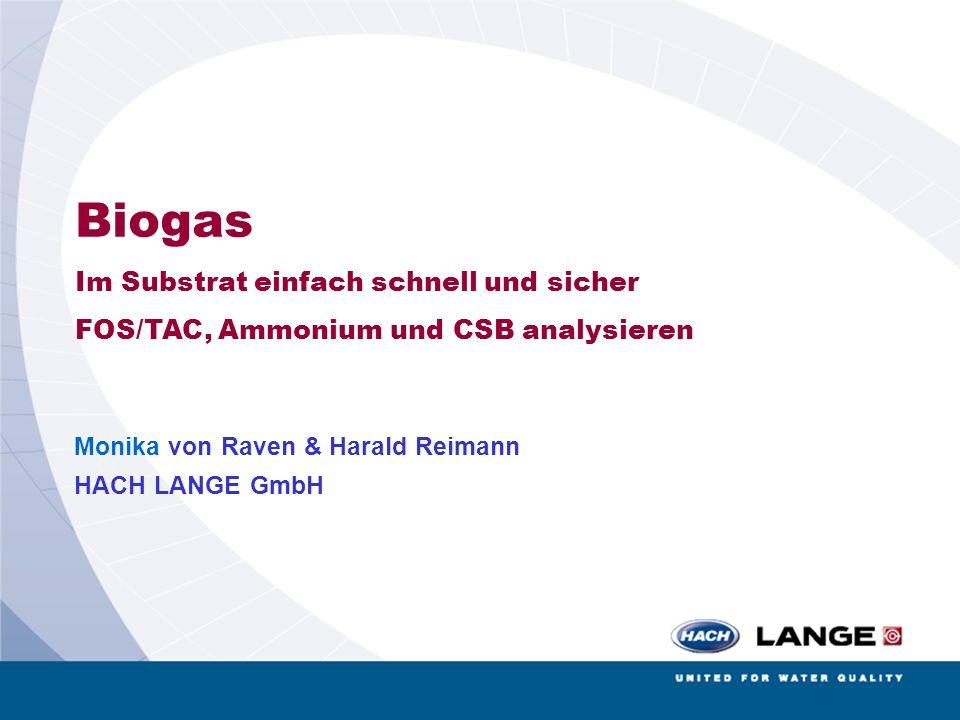 Biogas Biogasseminar Bremen 25.06.2008 Biogas Im Substrat einfach schnell und sicher FOS/TAC, Ammonium und CSB analysieren Monika von Raven & Harald R