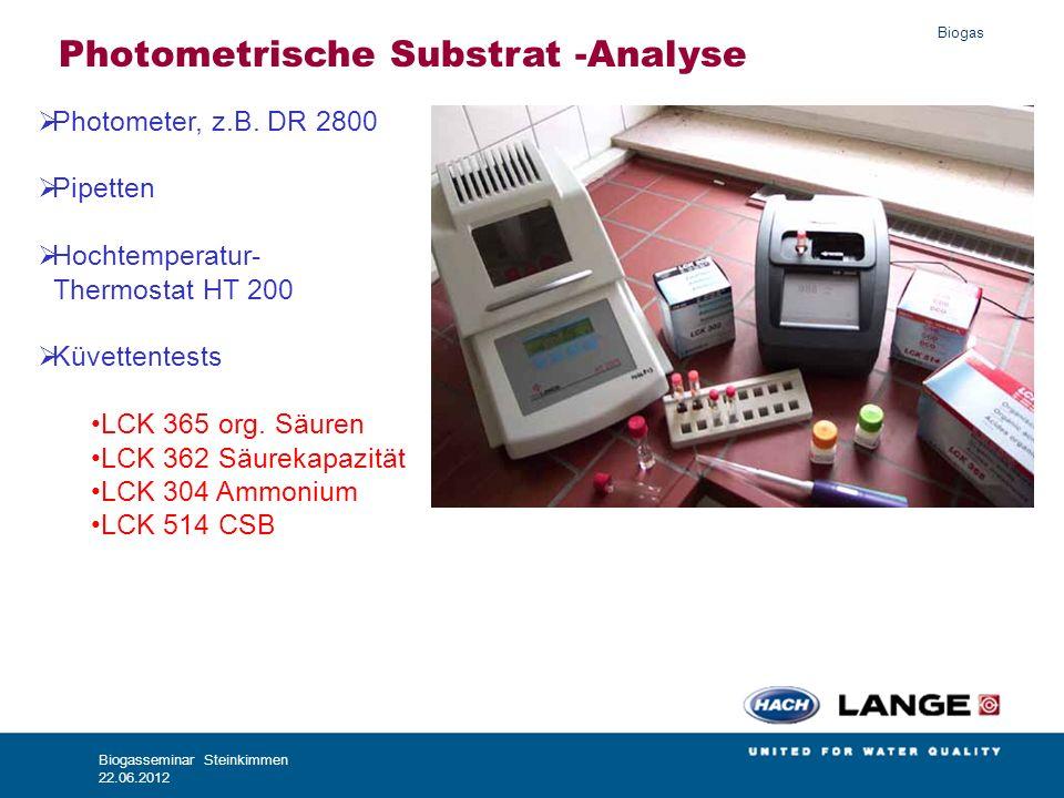 Biogas Biogasseminar Steinkimmen 22.06.2012 Photometrische Substrat -Analyse Photometer, z.B. DR 2800 Pipetten Hochtemperatur- Thermostat HT 200 Küvet