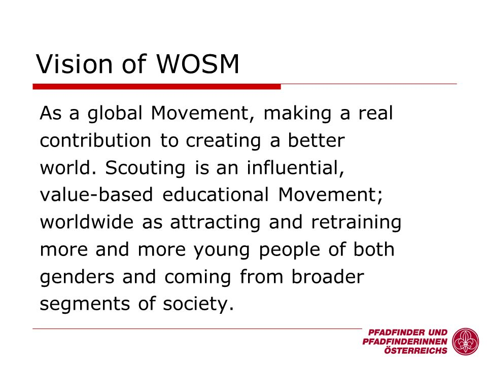 As a global Movement, making a real contribution to creating a better world. Scouting is an influential, value-based educational Movement; worldwide a