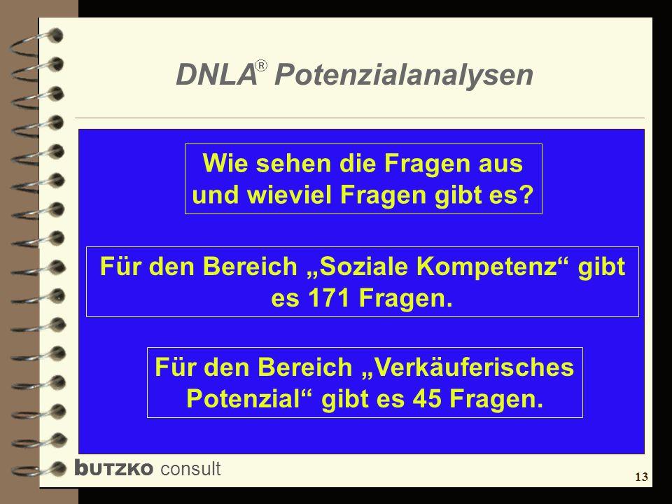 13 b UTZKO consult DNLA Potenzialanalysen Wie sehen die Fragen aus und wieviel Fragen gibt es? Für den Bereich Soziale Kompetenz gibt es 171 Fragen. F