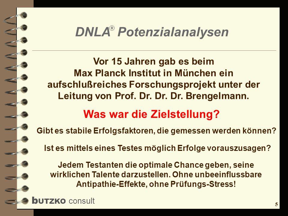 5 b UTZKO consult DNLA Potenzialanalysen Vor 15 Jahren gab es beim Max Planck Institut in München ein aufschlußreiches Forschungsprojekt unter der Lei