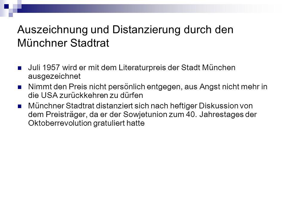 Auszeichnung und Distanzierung durch den Münchner Stadtrat Juli 1957 wird er mit dem Literaturpreis der Stadt München ausgezeichnet Nimmt den Preis ni