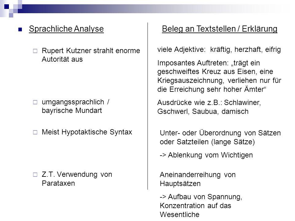 Sprachliche Analyse Rupert Kutzner strahlt enorme Autorität aus umgangssprachlich / bayrische Mundart Meist Hypotaktische Syntax Z.T. Verwendung von P