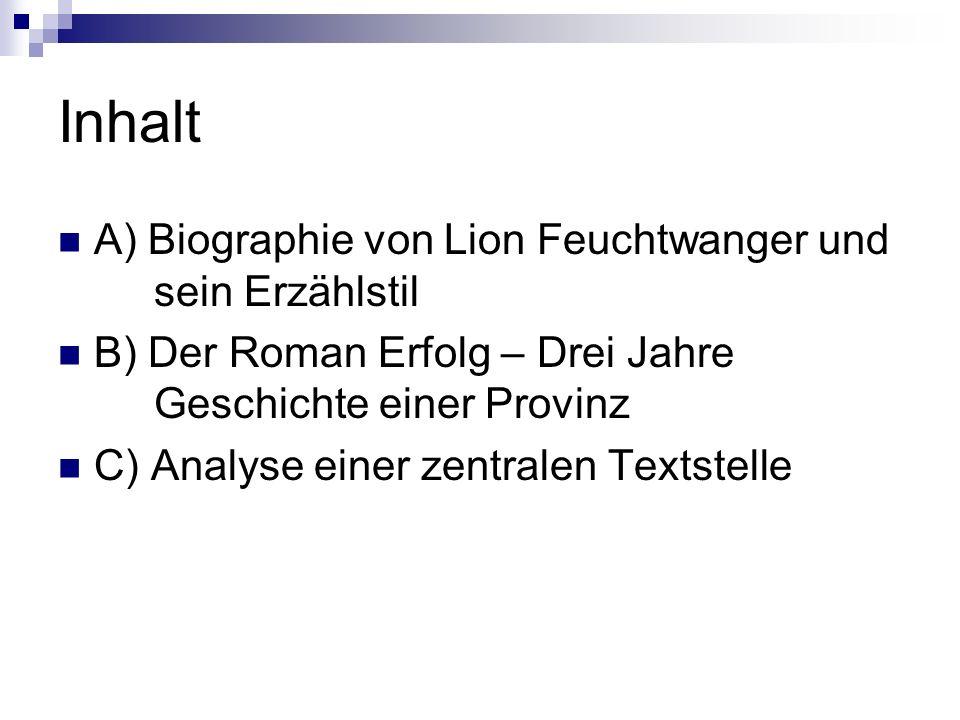 Inhalt A) Biographie von Lion Feuchtwanger und sein Erzählstil B) Der Roman Erfolg – Drei Jahre Geschichte einer Provinz C) Analyse einer zentralen Te