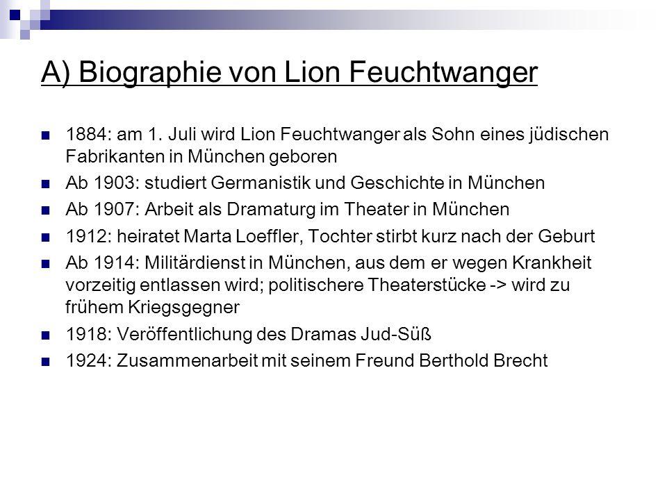 A) Biographie von Lion Feuchtwanger 1884: am 1. Juli wird Lion Feuchtwanger als Sohn eines jüdischen Fabrikanten in München geboren Ab 1903: studiert