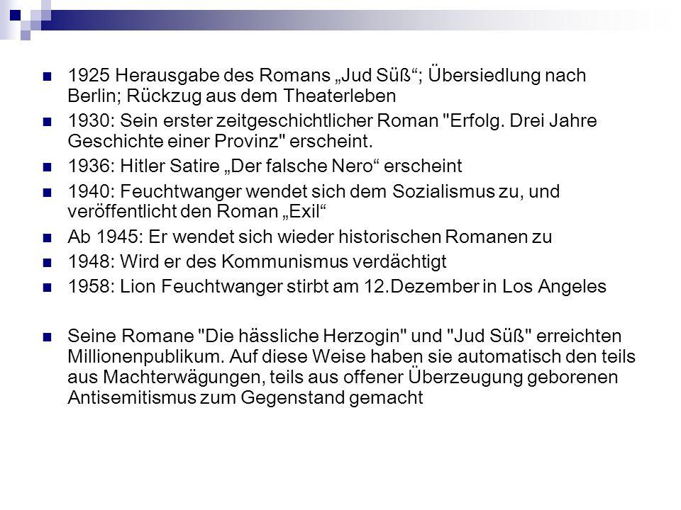 1925 Herausgabe des Romans Jud Süß; Übersiedlung nach Berlin; Rückzug aus dem Theaterleben 1930: Sein erster zeitgeschichtlicher Roman
