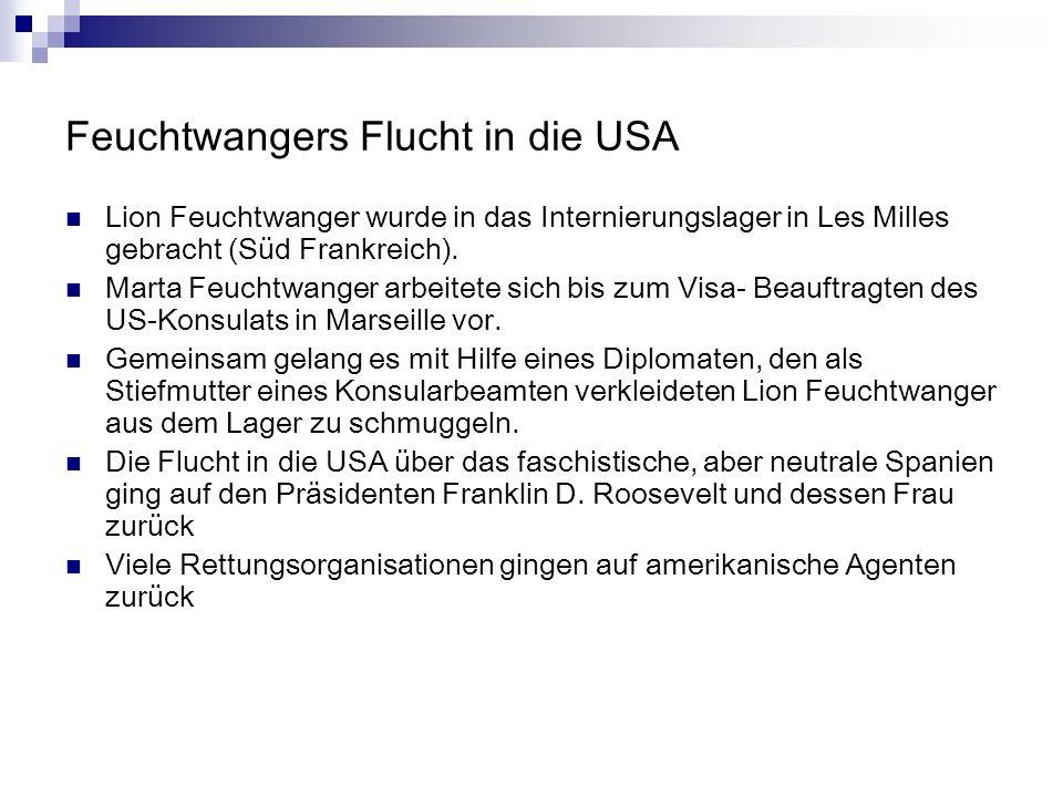 Feuchtwangers Flucht in die USA Lion Feuchtwanger wurde in das Internierungslager in Les Milles gebracht (Süd Frankreich). Marta Feuchtwanger arbeitet