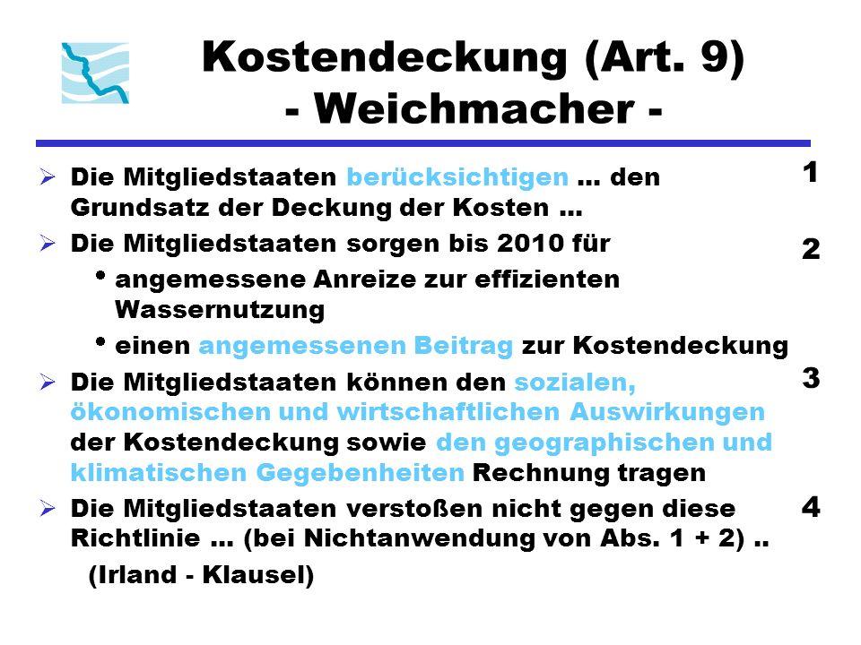 Kostendeckung (Art. 9) - Weichmacher - Die Mitgliedstaaten berücksichtigen... den Grundsatz der Deckung der Kosten... Die Mitgliedstaaten sorgen bis 2