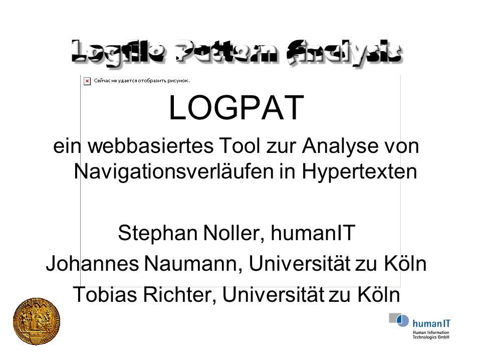 LOGPAT ein webbasiertes Tool zur Analyse von Navigationsverläufen in Hypertexten Stephan Noller, humanIT Johannes Naumann, Universität zu Köln Tobias