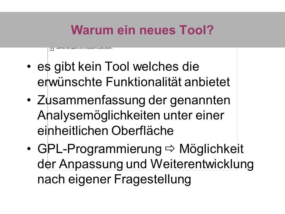 Warum ein neues Tool? es gibt kein Tool welches die erwünschte Funktionalität anbietet Zusammenfassung der genannten Analysemöglichkeiten unter einer