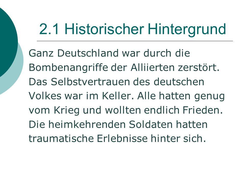 2.1 Historischer Hintergrund Ganz Deutschland war durch die Bombenangriffe der Alliierten zerstört.
