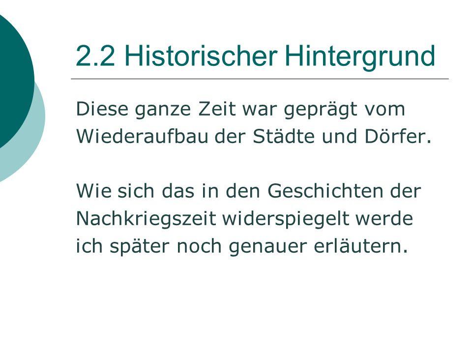 2.2 Historischer Hintergrund Diese ganze Zeit war geprägt vom Wiederaufbau der Städte und Dörfer.