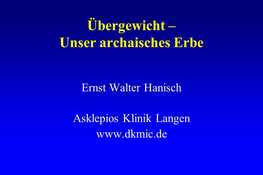 Übergewicht – Unser archaisches Erbe Ernst Walter Hanisch Asklepios Klinik Langen www.dkmic.de