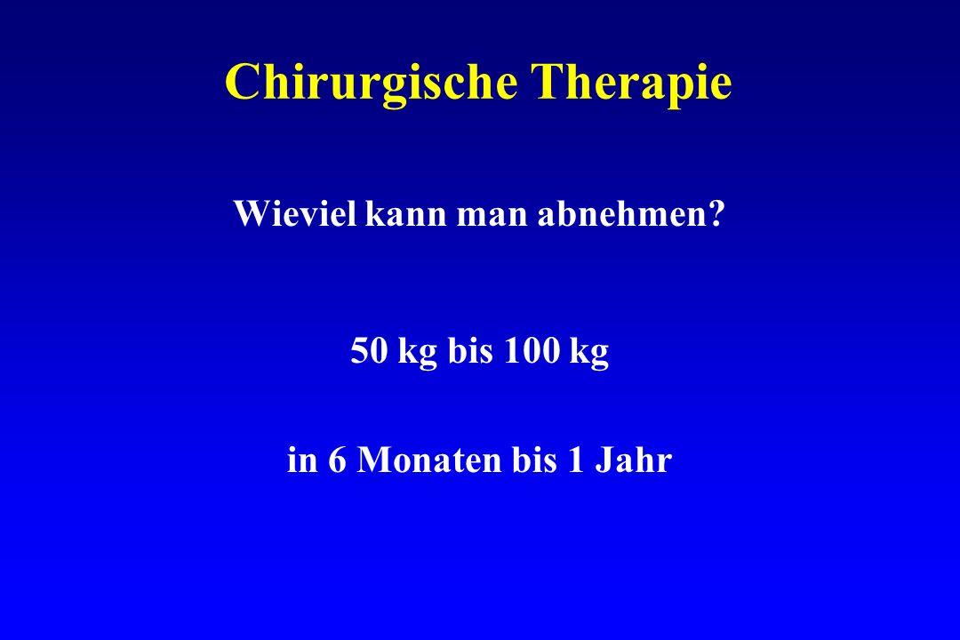 Chirurgische Therapie Wieviel kann man abnehmen? 50 kg bis 100 kg in 6 Monaten bis 1 Jahr