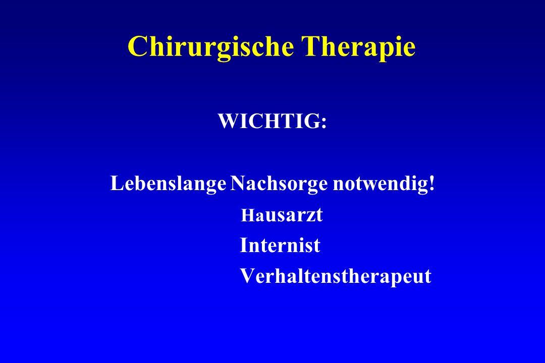 Chirurgische Therapie WICHTIG: Lebenslange Nachsorge notwendig! Ha usarzt Internist Verhaltenstherapeut
