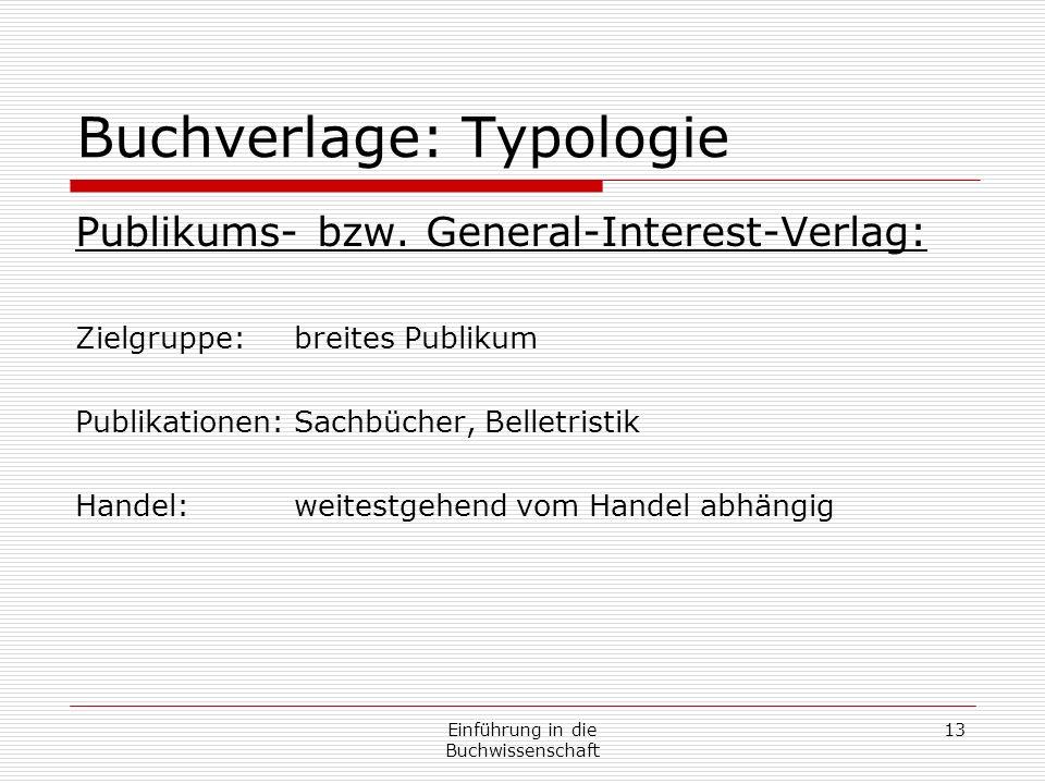 Einführung in die Buchwissenschaft 13 Buchverlage: Typologie Publikums- bzw.