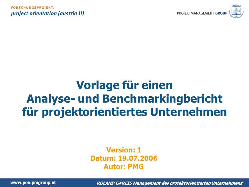 www.poa.pmgroup.at ROLAND GAREIS Management des projektorientierten Unternehmens ® Vorlage für einen Analyse- und Benchmarkingbericht für projektorientiertes Unternehmen Version: 1 Datum: 19.07.2006 Autor: PMG