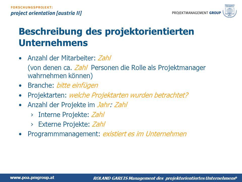 www.poa.pmgroup.at ROLAND GAREIS Management des projektorientiertes Unternehmens ® Beschreibung des projektorientierten Unternehmens Anzahl der Mitarbeiter: Zahl (von denen ca.