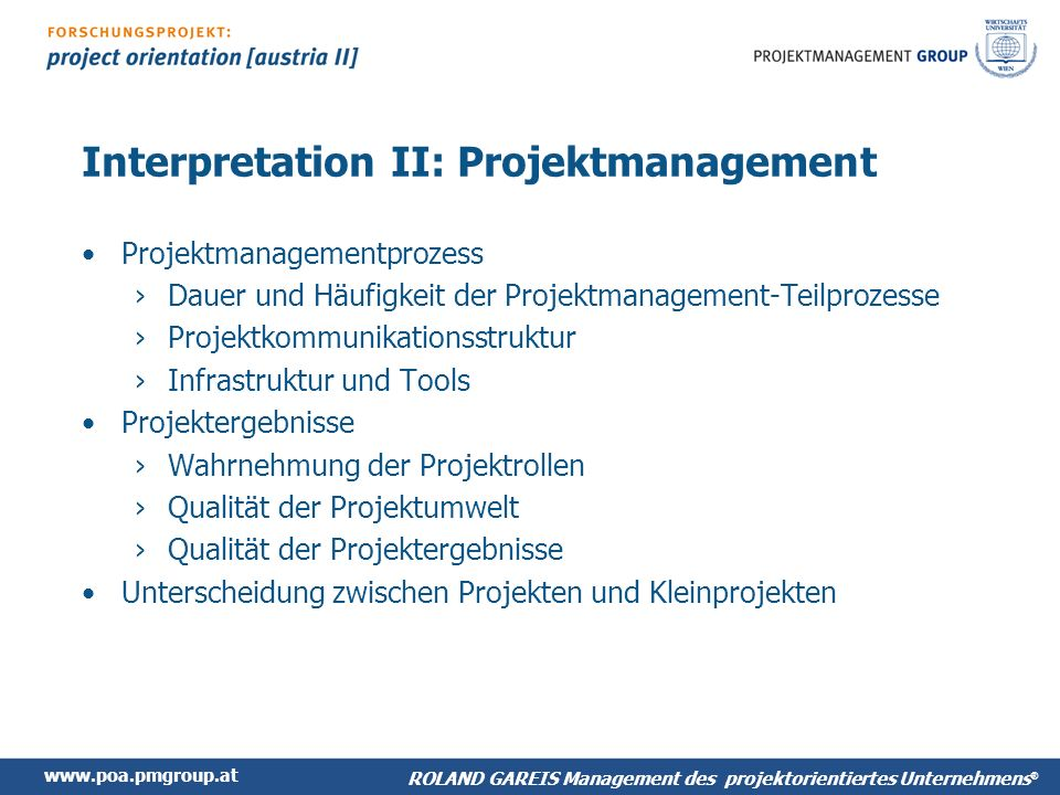 www.poa.pmgroup.at ROLAND GAREIS Management des projektorientiertes Unternehmens ® Interpretation II: Projektmanagement Projektmanagementprozess Dauer