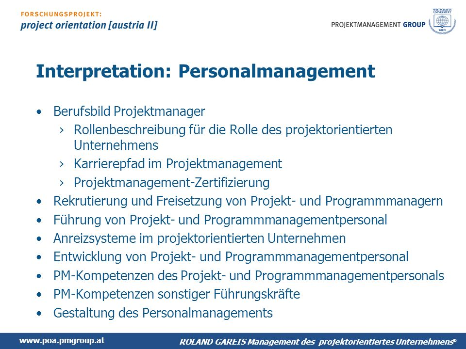 www.poa.pmgroup.at ROLAND GAREIS Management des projektorientiertes Unternehmens ® Interpretation: Personalmanagement Berufsbild Projektmanager Rollen
