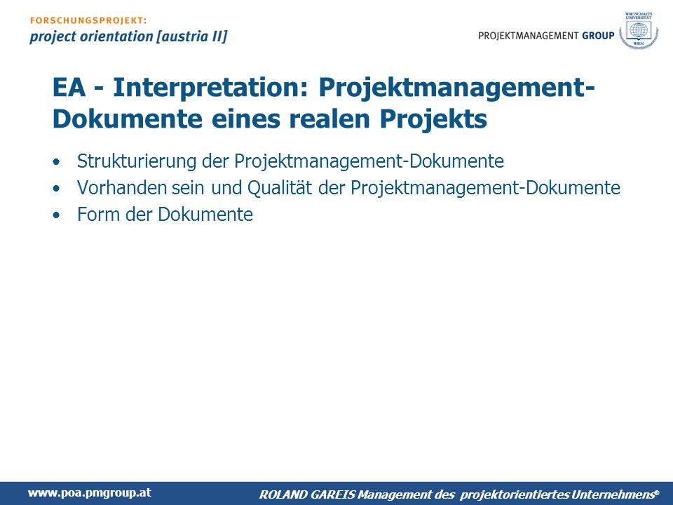 www.poa.pmgroup.at ROLAND GAREIS Management des projektorientiertes Unternehmens ® EA - Interpretation: Projektmanagement- Dokumente eines realen Projekts Strukturierung der Projektmanagement-Dokumente Vorhanden sein und Qualität der Projektmanagement-Dokumente Form der Dokumente