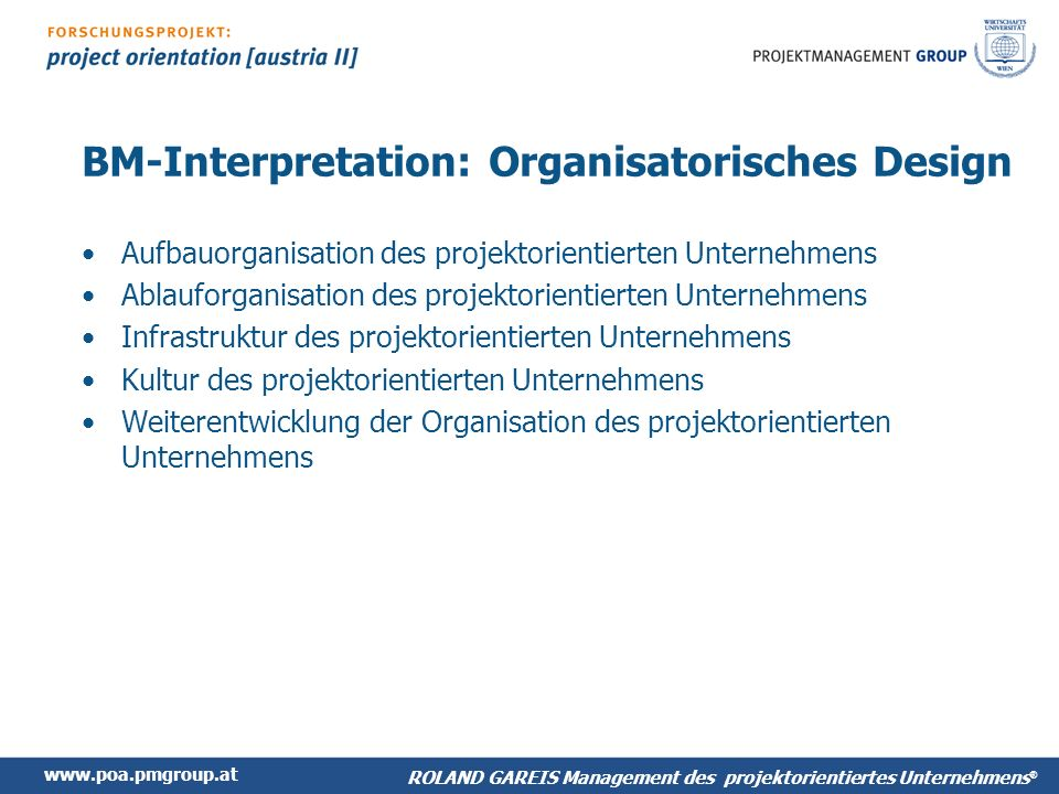 www.poa.pmgroup.at ROLAND GAREIS Management des projektorientiertes Unternehmens ® BM-Interpretation: Organisatorisches Design Aufbauorganisation des