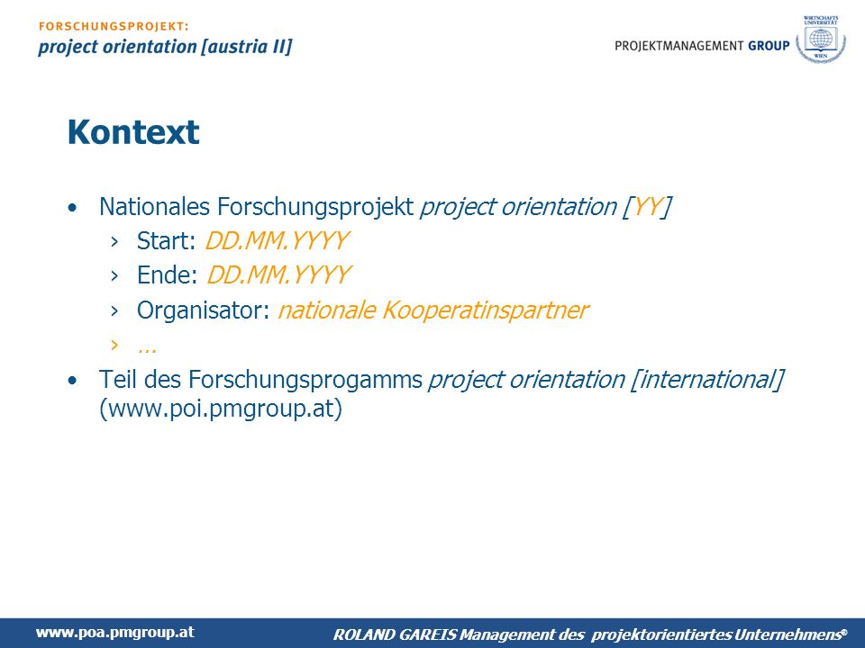 www.poa.pmgroup.at ROLAND GAREIS Management des projektorientiertes Unternehmens ® Kontext Nationales Forschungsprojekt project orientation [YY] Start
