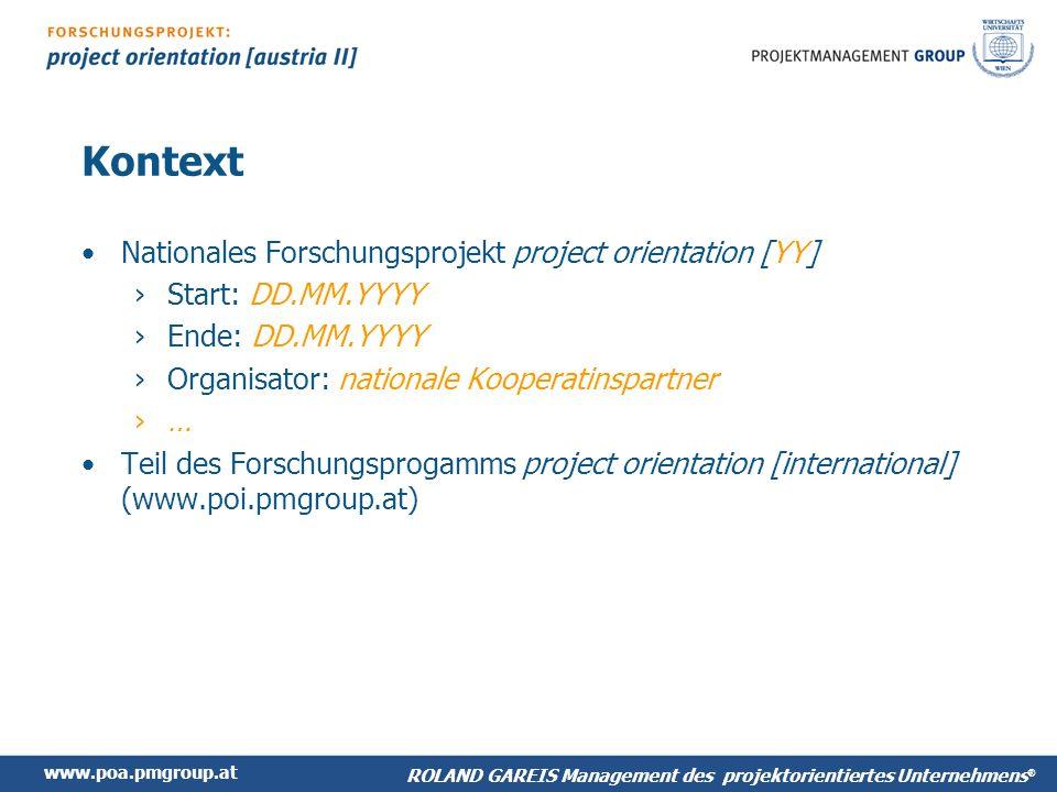 www.poa.pmgroup.at ROLAND GAREIS Management des projektorientiertes Unternehmens ® BM - Interpretation: Project Management Im Vergleich mit den anderen projekt-orientierten Unternehmen, ist ZZ mit einer Maturity von X im Projektmanagement dritter.