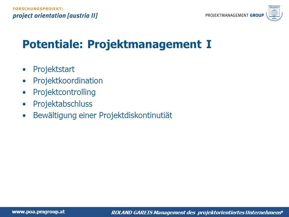 www.poa.pmgroup.at ROLAND GAREIS Management des projektorientiertes Unternehmens ® Potentiale: Projektmanagement I Projektstart Projektkoordination Projektcontrolling Projektabschluss Bewältigung einer Projektdiskontinutiät
