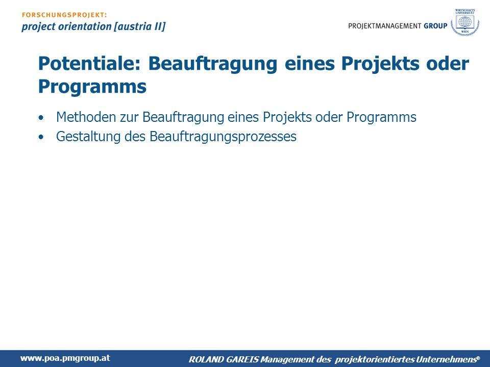 www.poa.pmgroup.at ROLAND GAREIS Management des projektorientiertes Unternehmens ® Potentiale: Beauftragung eines Projekts oder Programms Methoden zur Beauftragung eines Projekts oder Programms Gestaltung des Beauftragungsprozesses