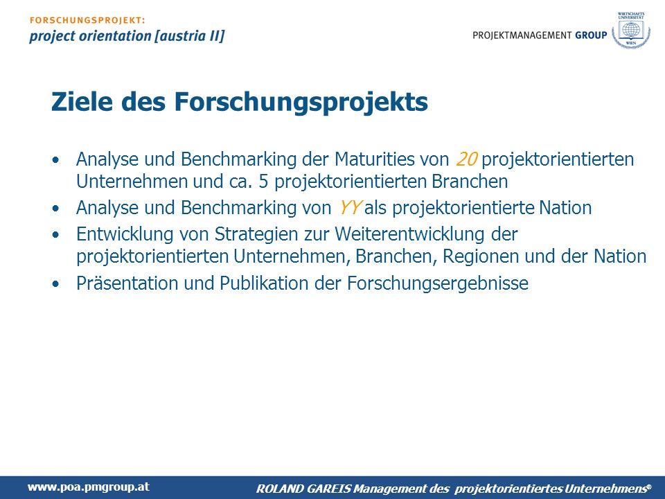 www.poa.pmgroup.at ROLAND GAREIS Management des projektorientiertes Unternehmens ® Analyse: Projektmanagement Bitte Tabelle einfügen Die Legende nicht vergessen: z.B.
