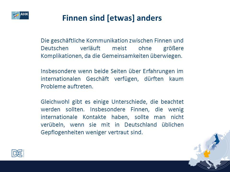 Finnen sind [etwas] anders Die geschäftliche Kommunikation zwischen Finnen und Deutschen verläuft meist ohne größere Komplikationen, da die Gemeinsamk