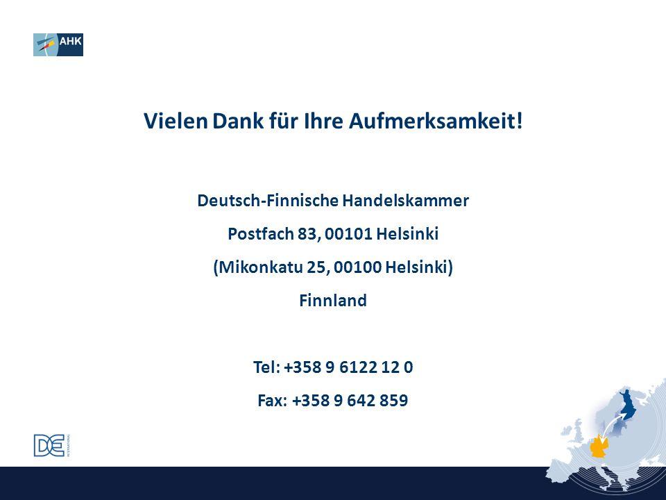 Vielen Dank für Ihre Aufmerksamkeit! Deutsch-Finnische Handelskammer Postfach 83, 00101 Helsinki (Mikonkatu 25, 00100 Helsinki) Finnland Tel: +358 9 6
