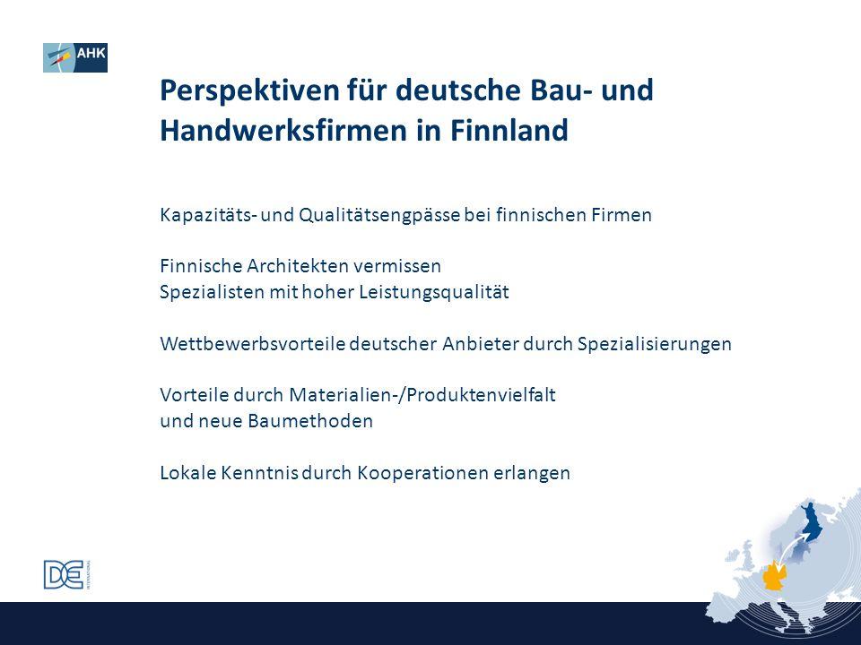 Perspektiven für deutsche Bau- und Handwerksfirmen in Finnland Kapazitäts- und Qualitätsengpässe bei finnischen Firmen Finnische Architekten vermissen