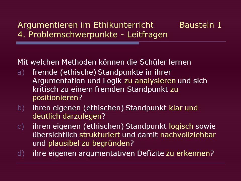 Argumentieren im Ethikunterricht Baustein 1 4.