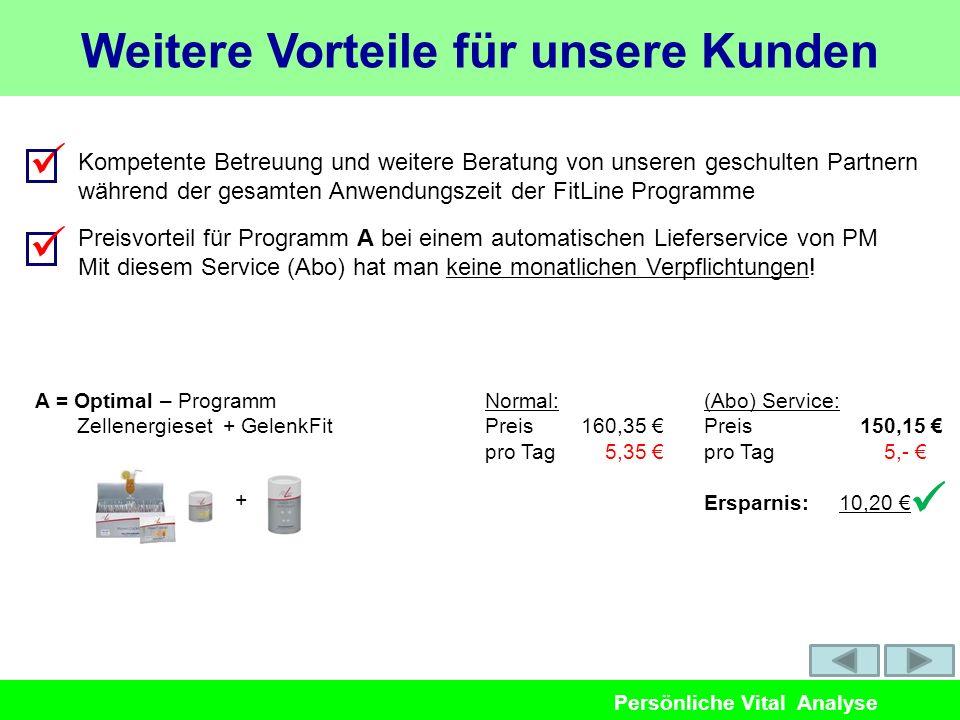 Persönliche Vital Analyse A = Optimal – Programm Zellenergieset + GelenkFit Normal: Preis160,35 pro Tag 5,35 (Abo) Service: Preis 150,15 pro Tag 5,- E