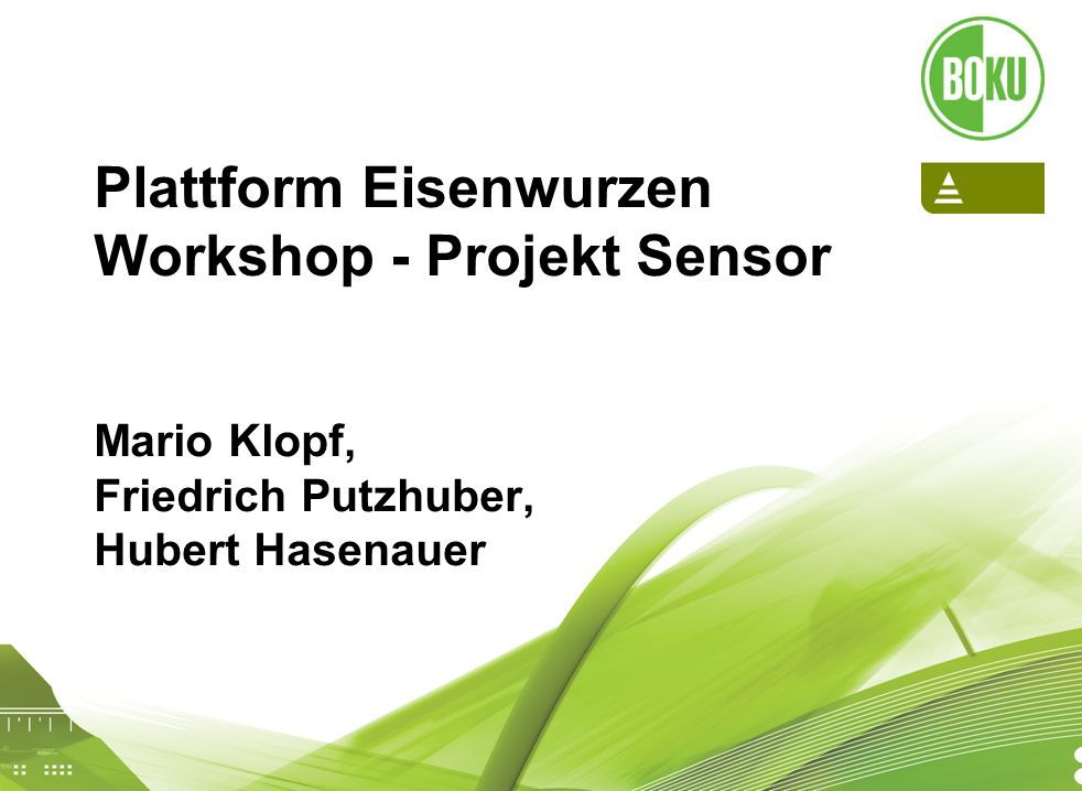 Projekt Sensor: Tools for Environmental, Social and Economic Effects of Multifunctional Land Use in European Regions 20.05.2008 1 Plattform Eisenwurzen Workshop - Projekt Sensor Mario Klopf, Friedrich Putzhuber, Hubert Hasenauer