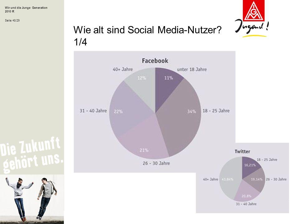 Wir und die Junge Generation 2010 ff. Seite 48/29 Wie alt sind Social Media-Nutzer? 1/4