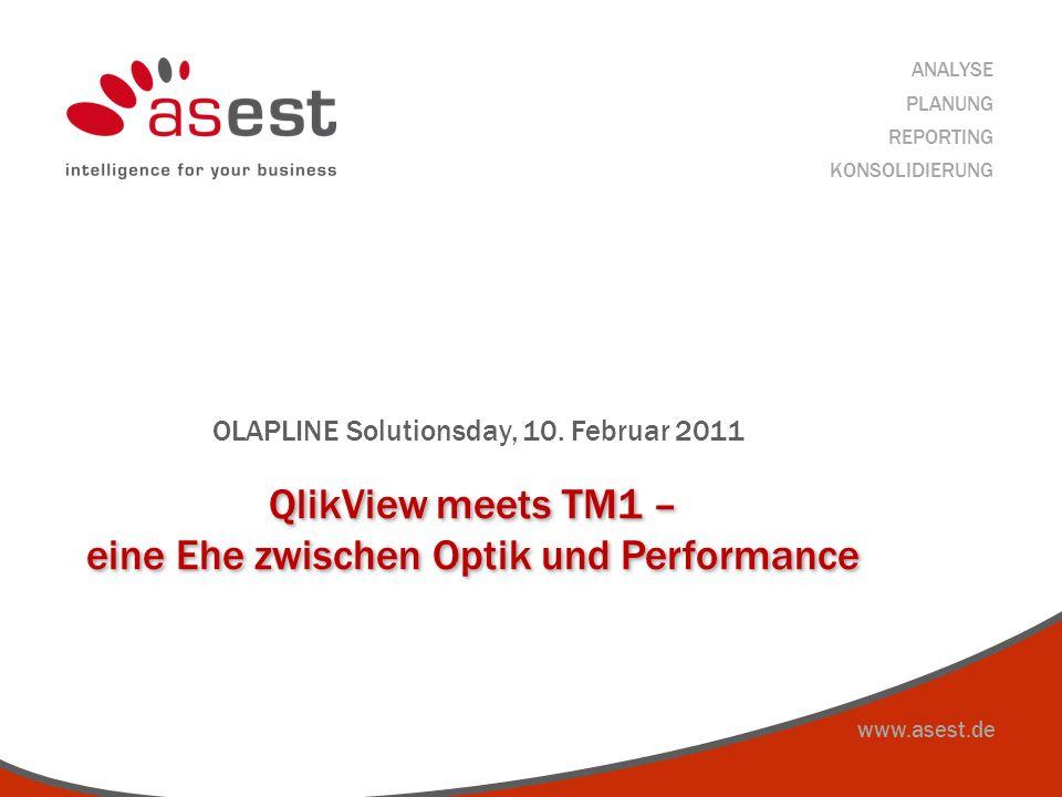 www.asest.de ANALYSE PLANUNG REPORTING KONSOLIDIERUNG QlikView meets TM1 – eine Ehe zwischen Optik und Performance OLAPLINE Solutionsday, 10. Februar
