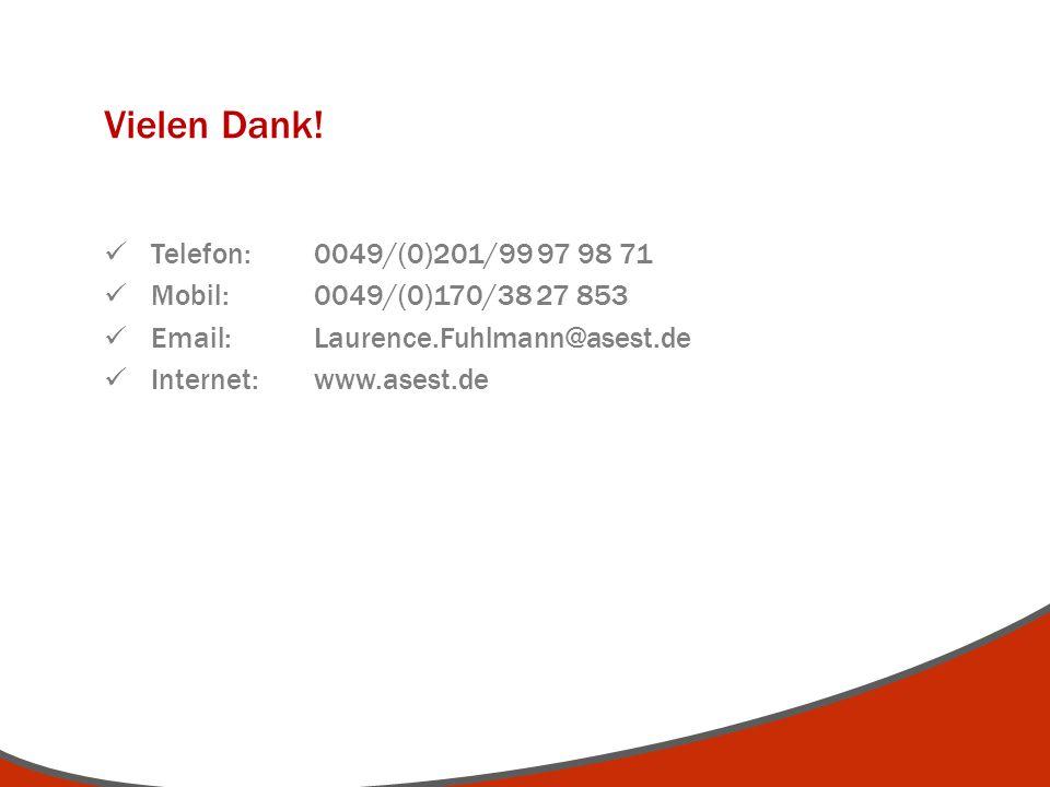 Vielen Dank! Telefon: 0049/(0)201/99 97 98 71 Mobil: 0049/(0)170/38 27 853 Email: Laurence.Fuhlmann@asest.de Internet:www.asest.de