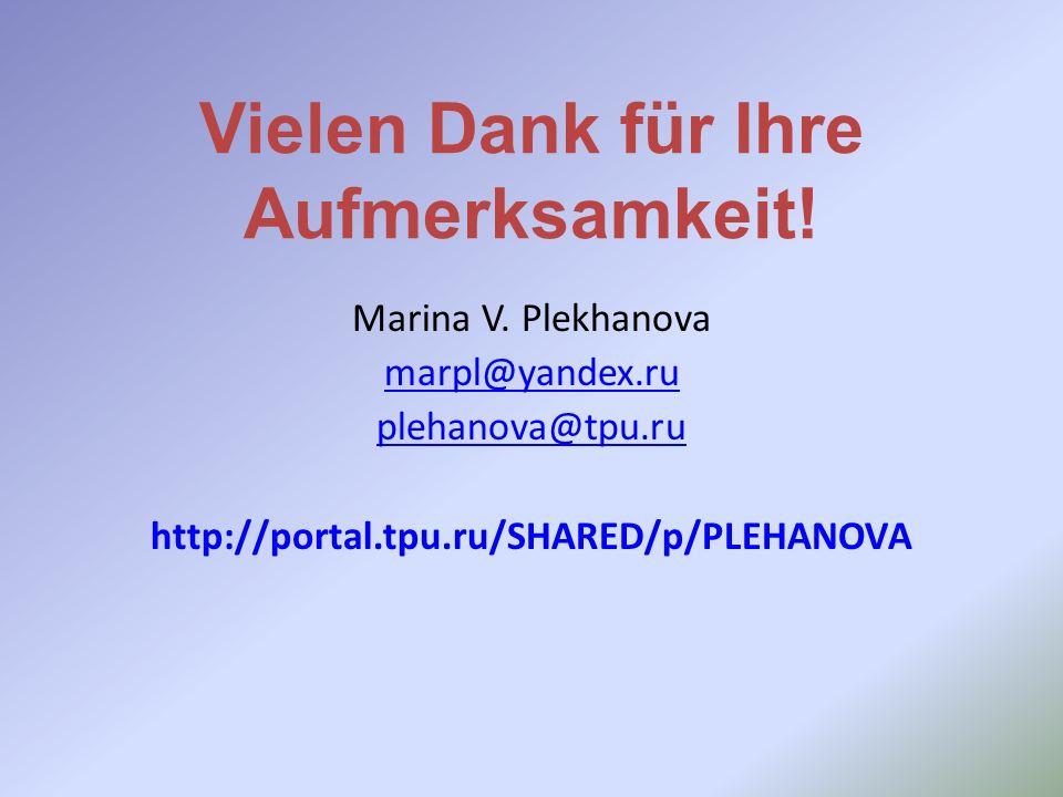 Vielen Dank für Ihre Aufmerksamkeit! Marina V. Plekhanova marpl@yandex.ru plehanova@tpu.ru http://portal.tpu.ru/SHARED/p/PLEHANOVA