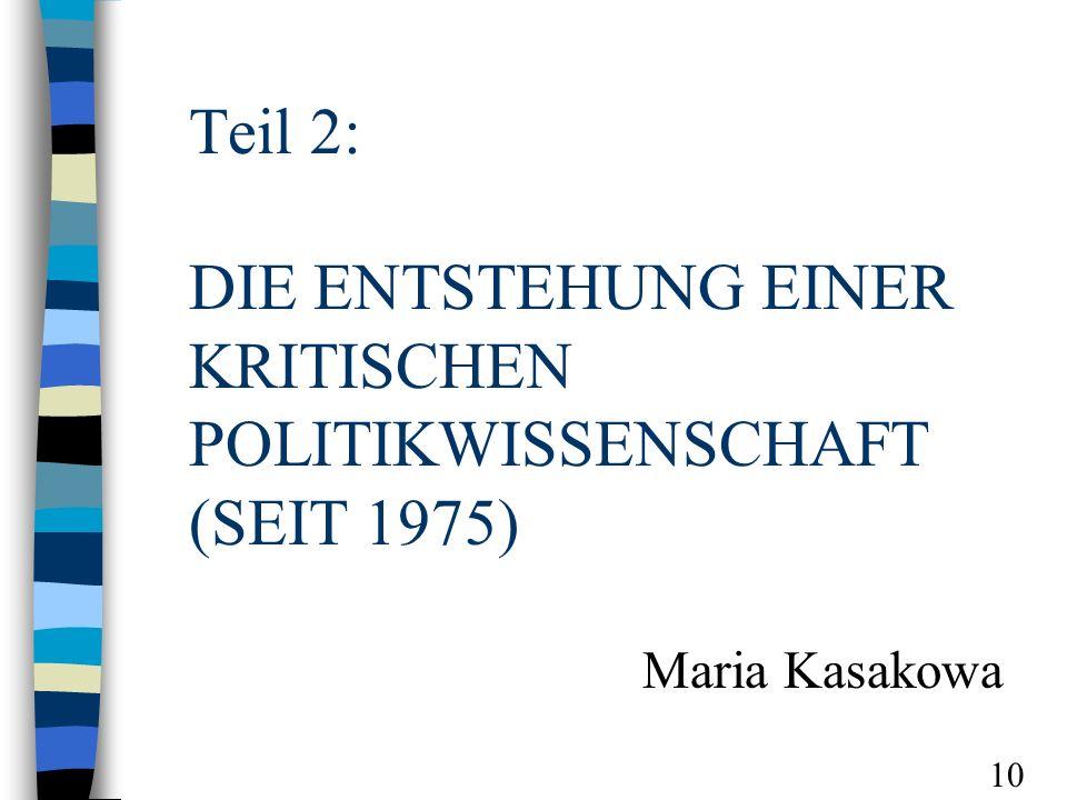 Teil 2: DIE ENTSTEHUNG EINER KRITISCHEN POLITIKWISSENSCHAFT (SEIT 1975) Maria Kasakowa 10