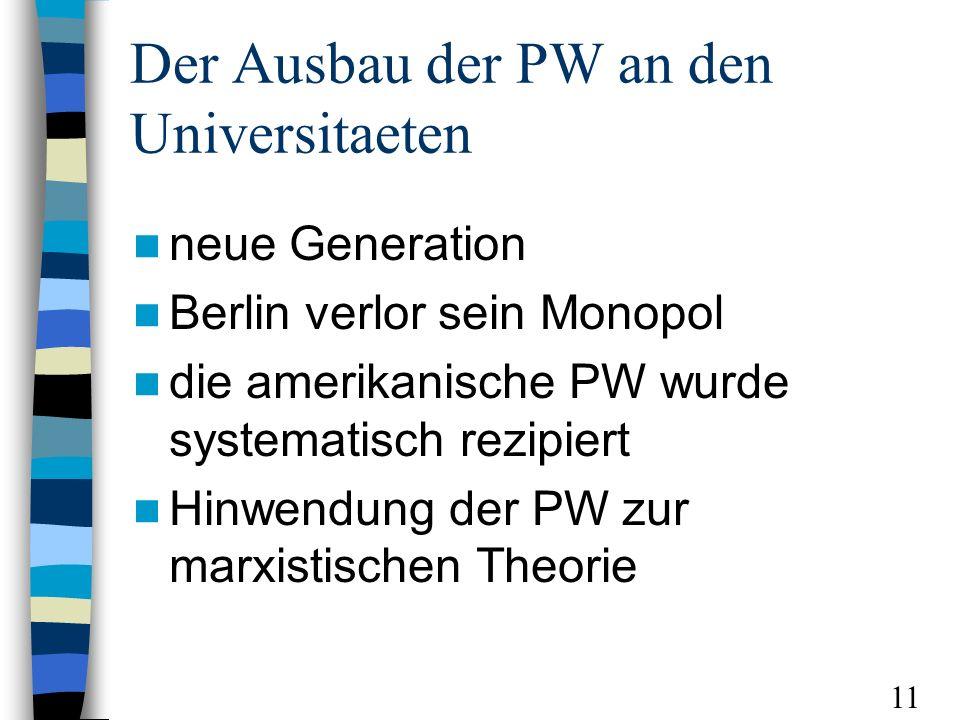 Der Ausbau der PW an den Universitaeten neue Generation Berlin verlor sein Monopol die amerikanische PW wurde systematisch rezipiert Hinwendung der PW zur marxistischen Theorie 11