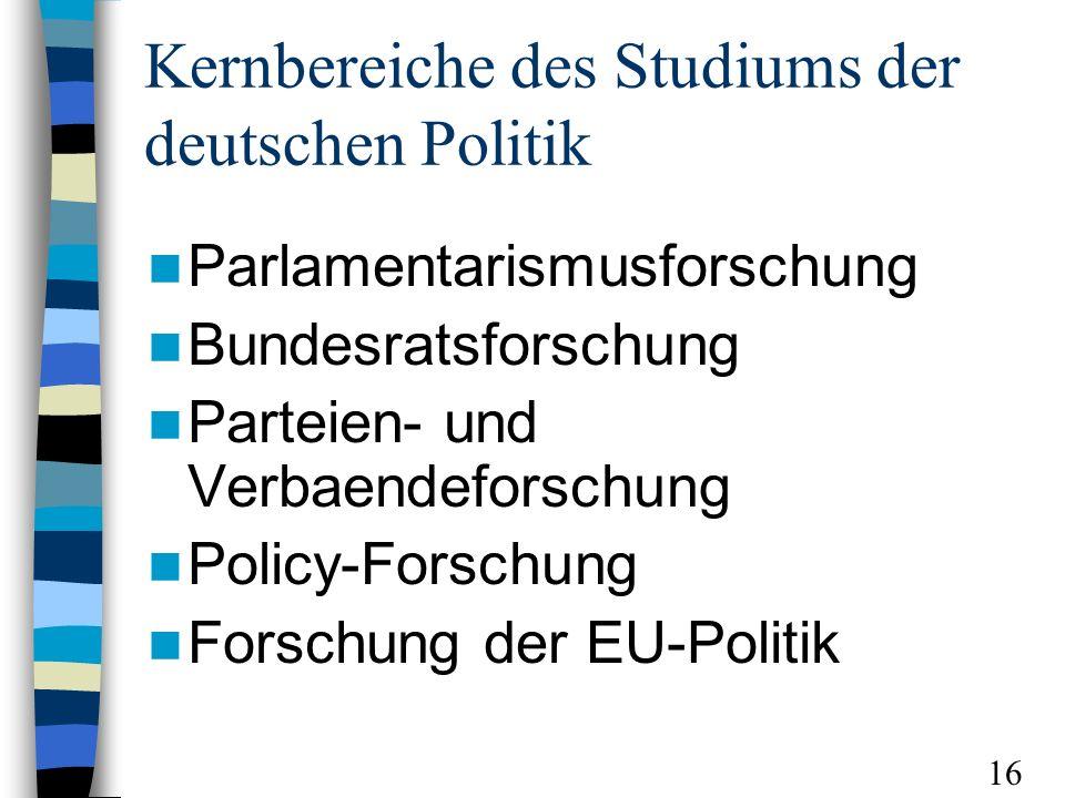 Kernbereiche des Studiums der deutschen Politik Parlamentarismusforschung Bundesratsforschung Parteien- und Verbaendeforschung Policy-Forschung Forsch